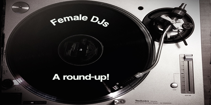 Female DJs - a round-up! Chica DJs